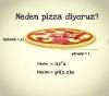 pizzaya neden pizza dendiği sorunsalı